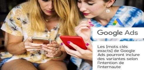 Les [mots clés exacts] de Google Ads pourront inclure des variantes selon l'intention de l'internaute