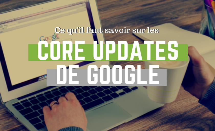 Ce qu'il faut savoir sur les core updates de Google