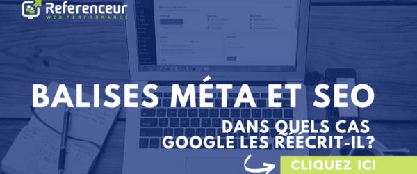 Balises méta et SEO : dans quels cas Google les réécrit-il?